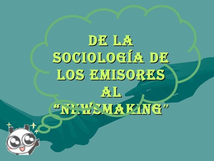 """De la Sociología de los emisores al """"newsmaking """""""