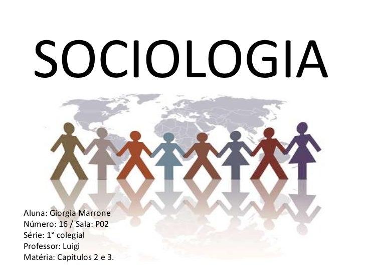 SOCIOLOGIA<br />Aluna: Giorgia Marrone<br />Número: 16 / Sala: P02<br />Série: 1° colegial<br />Professor: Luigi<br />Maté...