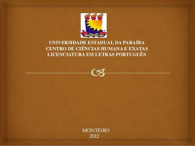 UNIVERSIDADE ESTADUAL DA PARAÍBA CENTRO DE CIÊNCIAS HUMANA E EXATAS LICENCIATURA EM LETRAS PORTUGUÊS MONTEIRO 2012