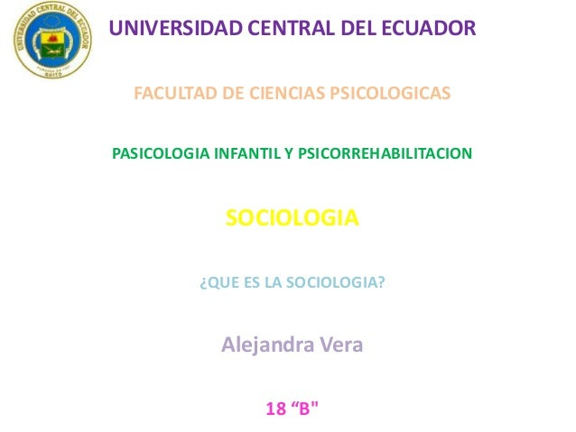 UNIVERSIDAD CENTRAL DEL ECUADOR FACULTAD DE CIENCIAS PSICOLOGICAS PASICOLOGIA INFANTIL Y PSICORREHABILITACION  SOCIOLOGIA ...