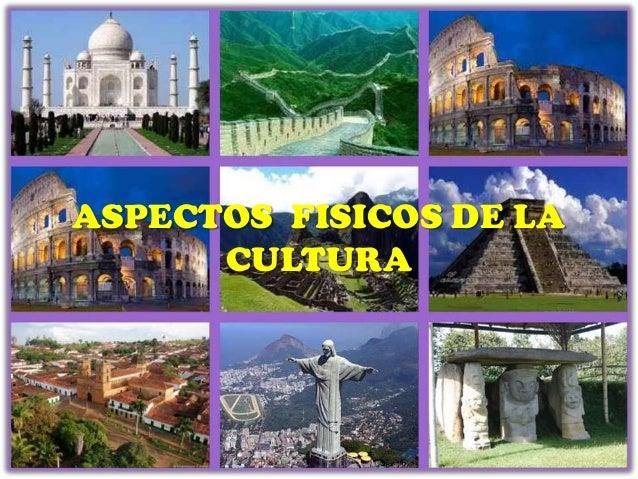 ASPECTOS FISICOS DE LA CULTURA