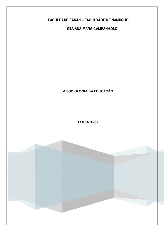 SILVANA MARA CAMPANHOLO FACULDADE FANAN – FACULDADE DE NANUQUE 14 A SOCIOLOGIA DA EDUCAÇÃO TAUBATÉ-SP
