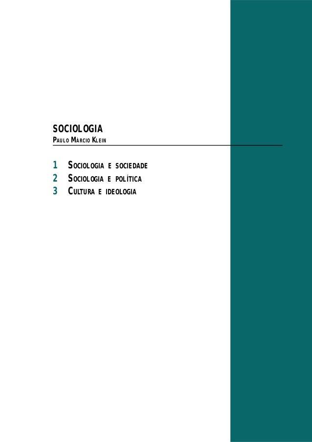 SOCIOLOGIA PAULO MÁRCIO KLEIN 1 SOCIOLOGIA E SOCIEDADE 2 SOCIOLOGIA E POLÍTICA 3 CULTURA E IDEOLOGIA