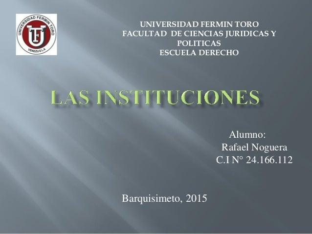 Alumno: Rafael Noguera C.I N° 24.166.112 Barquisimeto, 2015 UNIVERSIDAD FERMIN TORO FACULTAD DE CIENCIAS JURIDICAS Y POLIT...