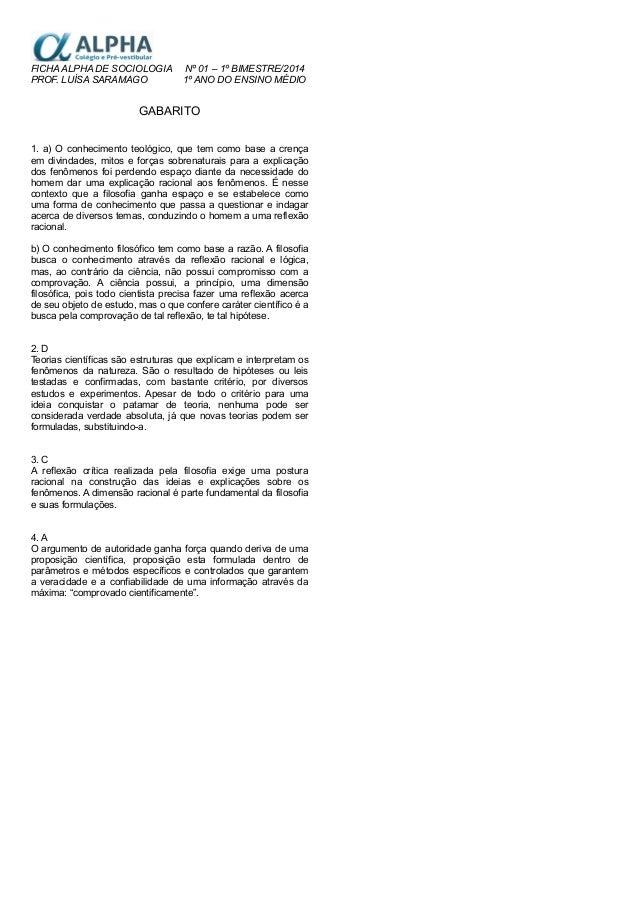 FICHA ALPHA DE SOCIOLOGIA PROF. LUÍSA SARAMAGO  Nº 01 – 1º BIMESTRE/2014 1º ANO DO ENSINO MÉDIO  GABARITO 1. a) O conhecim...