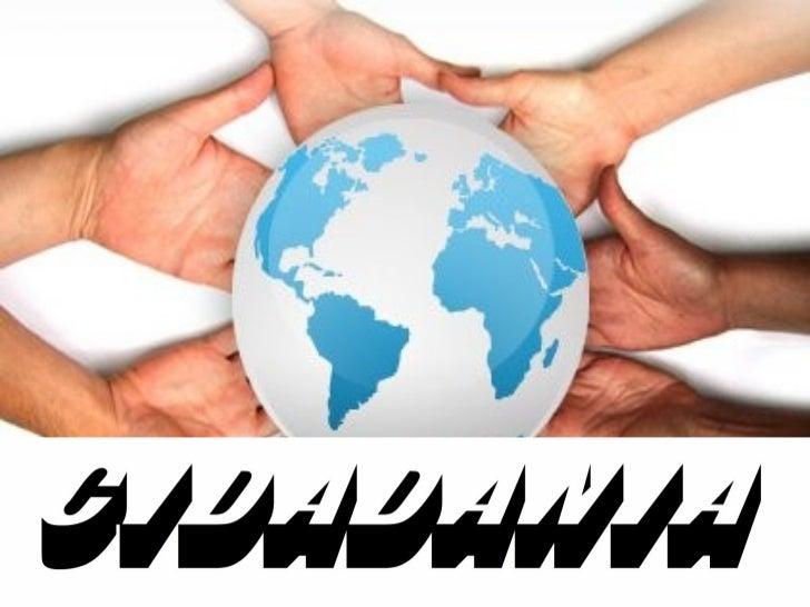 SOCIOLOGIA             O que é Cidadania• A palavra CIDADANIA é derivada de cidadão, que  vem do latim civitas.• Na Roma a...