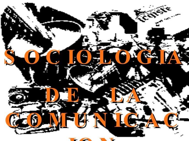 SOCIOLOGIA  DE  LA COMUNICACION