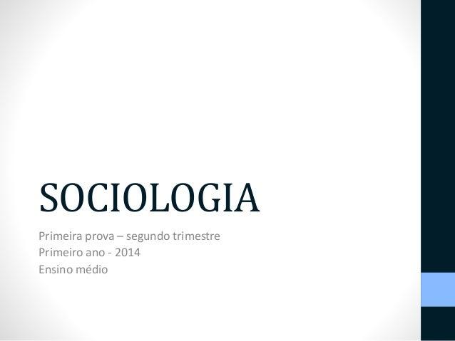 SOCIOLOGIA  Primeira prova – segundo trimestre  Primeiro ano - 2014  Ensino médio
