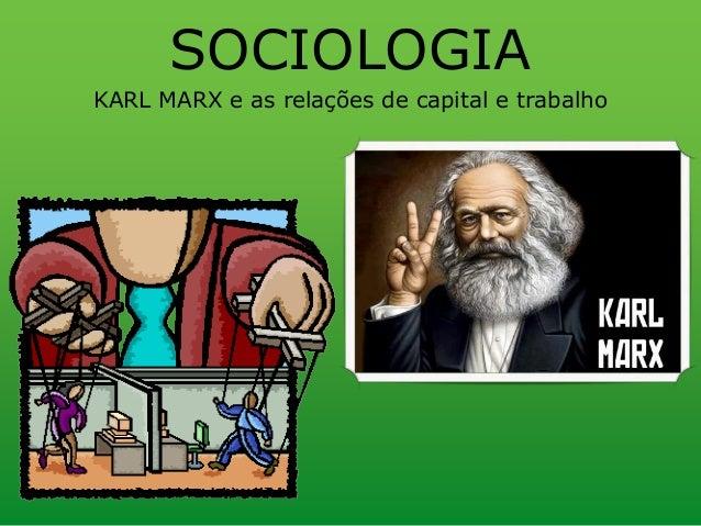 KARL MARX e as relações de capital e trabalho SOCIOLOGIA