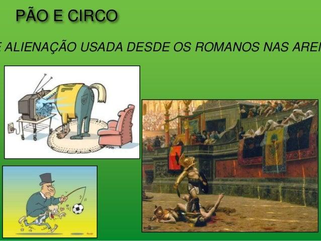 PÃO E CIRCO E ALIENAÇÃO USADA DESDE OS ROMANOS NAS AREN