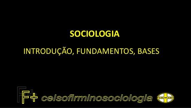 SOCIOLOGIA INTRODUÇÃO, FUNDAMENTOS, BASES