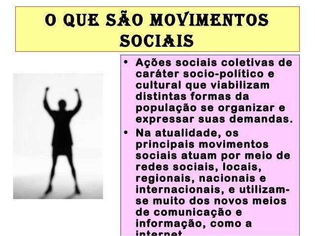 O QUE SÃO MOVIMENTOS SOCIAIS • Ações sociais coletivas de caráter socio-político e cultural que viabilizam distintas forma...