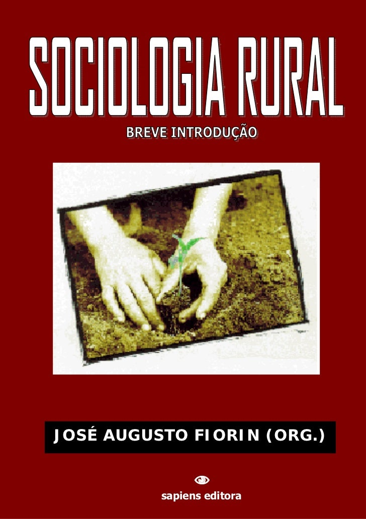 JOSÉ AUGUSTO FIORIN (ORG.)                             SOCIOLOGIA RURAL: BREVE INTRODUÇÃO             JOSÉ sapiens FIORIN...