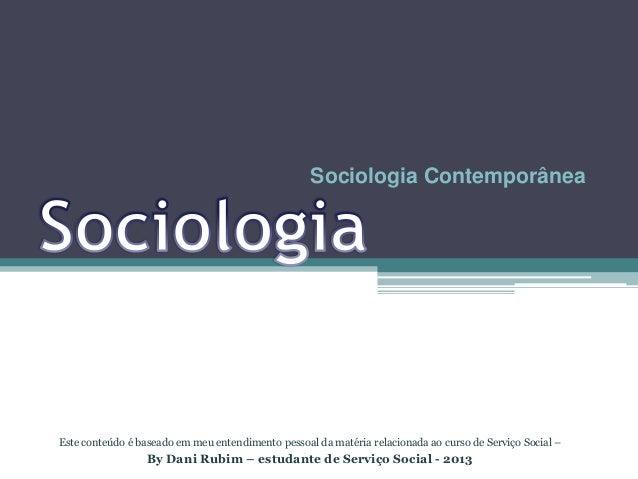 Sociologia Contemporânea  Este conteúdo é baseado em meu entendimento pessoal da matéria relacionada ao curso de Serviço S...
