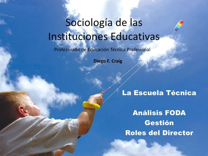 Sociología de lasInstituciones Educativas Profesorado de Educación Técnica Profesional                  Diego F. Craig    ...