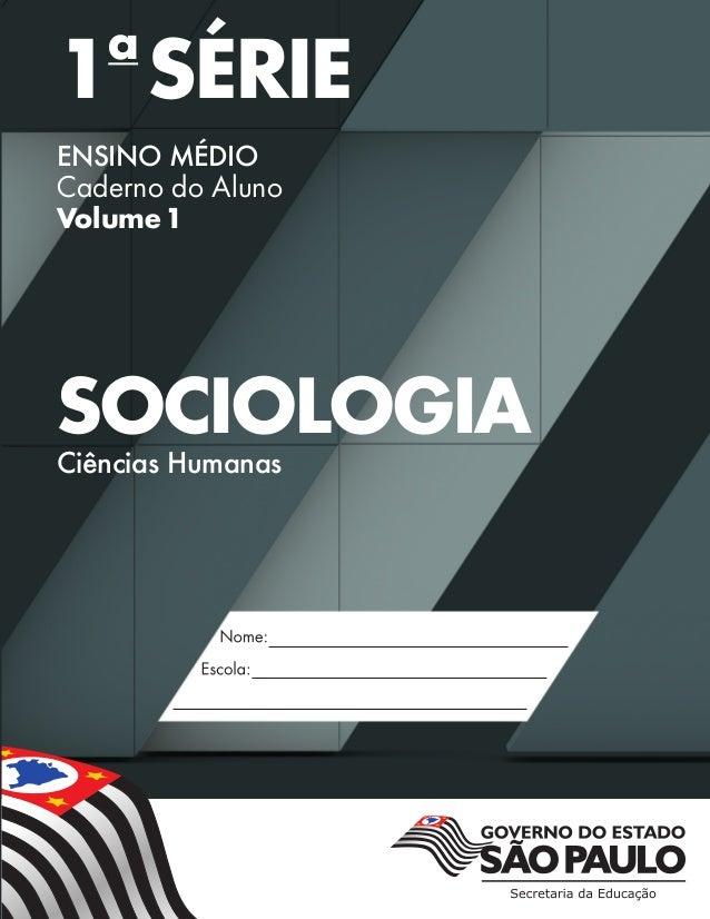 Validade: 2014 – 2017  a  1 SÉRIE ENSINO MÉDIO Caderno do Aluno Volume1  SOCIOLOGIA  Ciências Humanas  Nome: Es cola: