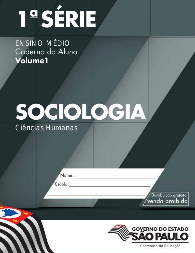 Nome: Escola: 1a SÉRIE ENSINO MÉDIO Caderno do Aluno Volume1 SOCIOLOGIA Ciências Humanas