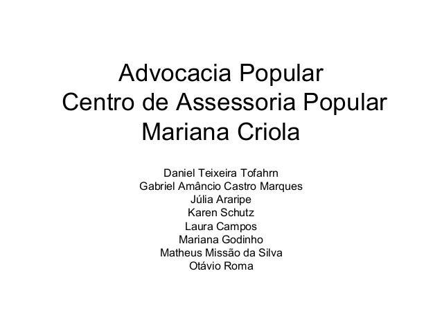 Advocacia Popular Centro de Assessoria Popular Mariana Criola Daniel Teixeira Tofahrn Gabriel Amâncio Castro Marques Júlia...