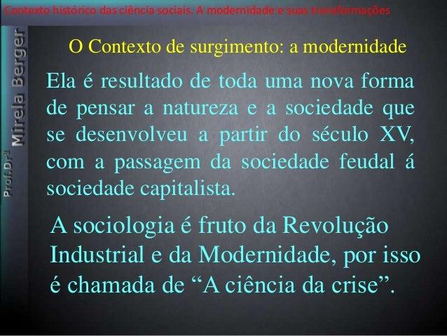 Contexto histórico das ciência sociais. A modernidade e suas transformações  O Contexto de surgimento: a modernidade  Ela ...
