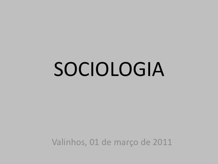 SOCIOLOGIA<br />Valinhos, 01 de março de 2011<br />