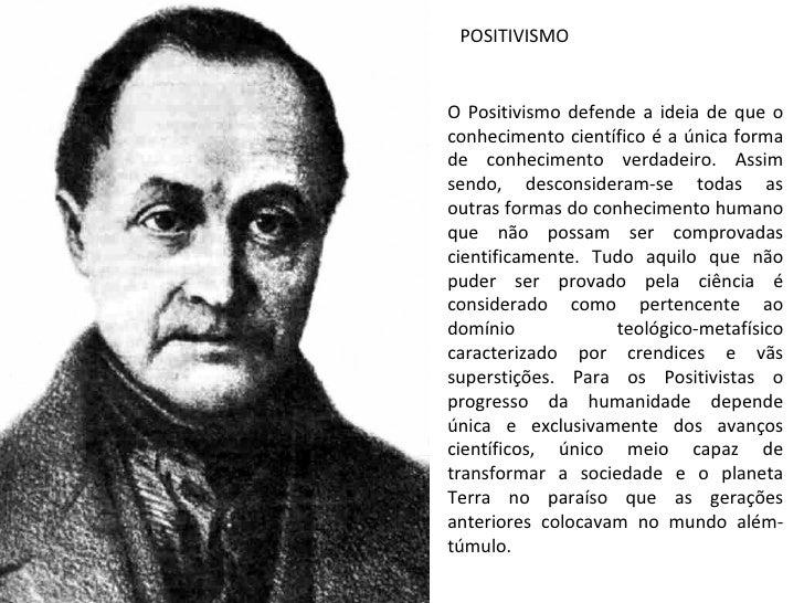 O Positivismo defende a ideia de que o conhecimento científico é a única forma de conhecimento verdadeiro. Assim sendo, de...
