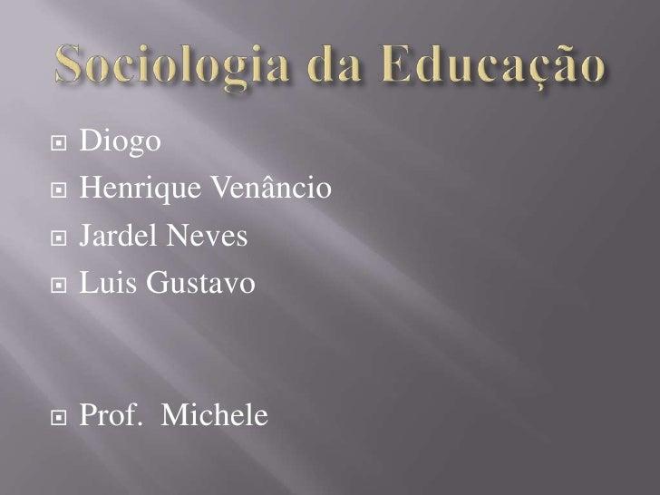    Diogo   Henrique Venâncio   Jardel Neves   Luis Gustavo   Prof. Michele