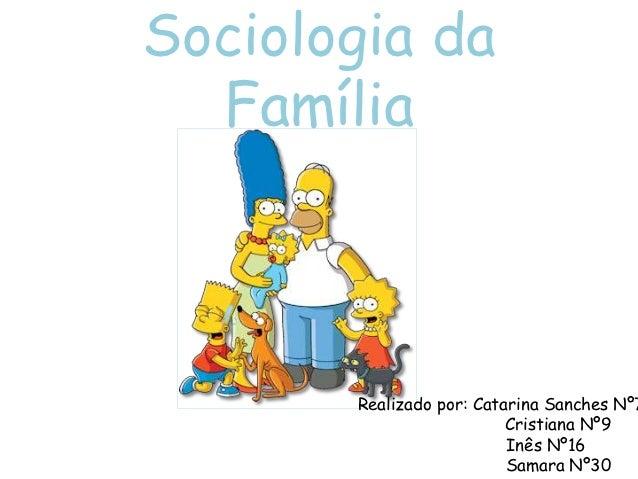 Sociologia da  Família       Realizado por: Catarina Sanches Nº7                          Cristiana Nº9                   ...