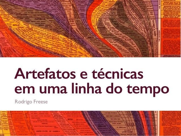 Artefatos e técnicas em uma linha do tempo Rodrigo Freese