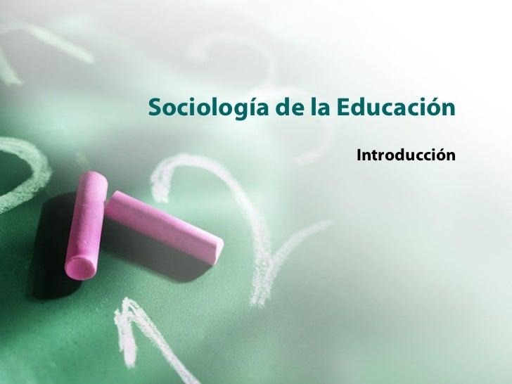 Sociología de la Educación Introducción