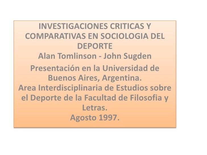 . CRITICAS Y     INVESTIGACIONES  COMPARATIVAS EN SOCIOLOGIA DEL                DEPORTE      Alan Tomlinson - John Sugden ...