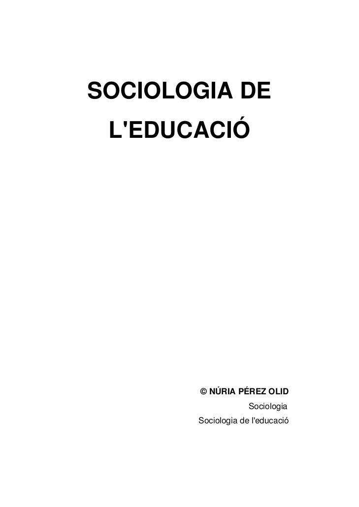 SOCIOLOGIA DE LEDUCACIÓ       © NÚRIA PÉREZ OLID                    Sociologia       Sociologia de leducació