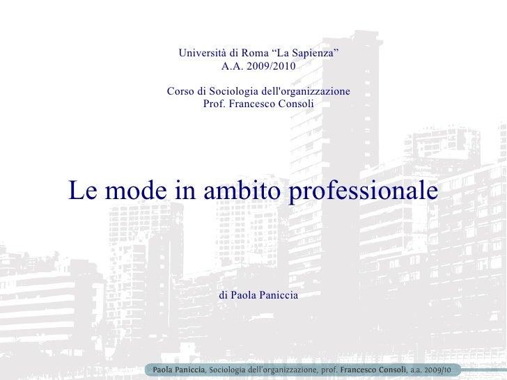 """Università di Roma """"La Sapienza"""" A.A. 2009/2010 Corso di Sociologia dell'organizzazione Prof. Francesco Consoli Le mode in..."""