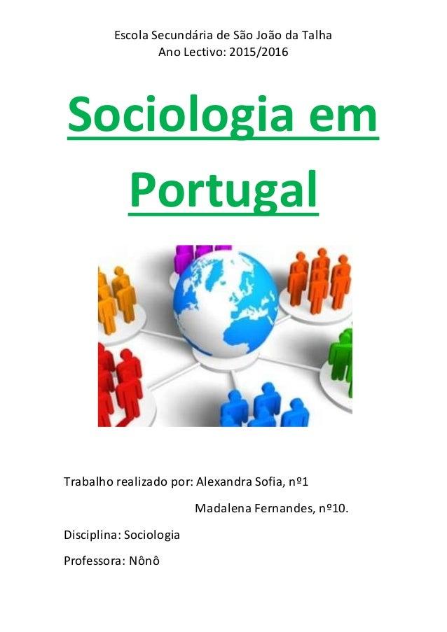 Escola Secundária de São João da Talha Ano Lectivo: 2015/2016 Sociologia em Portugal Trabalho realizado por: Alexandra Sof...