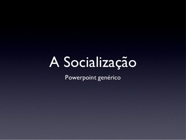 A Socialização  Powerpoint genérico