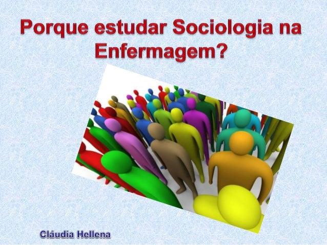 A Sociologia estuda a vida social humana,  grupos e a sociedade. O objetivo de estudo  desta disciplina é o nosso próprio ...