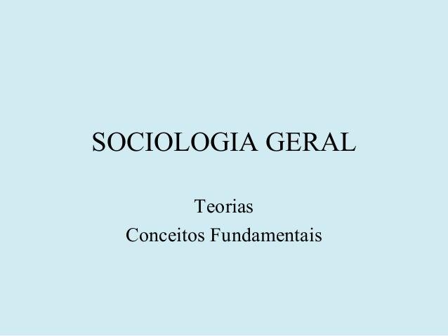 SOCIOLOGIA GERAL          Teorias  Conceitos Fundamentais