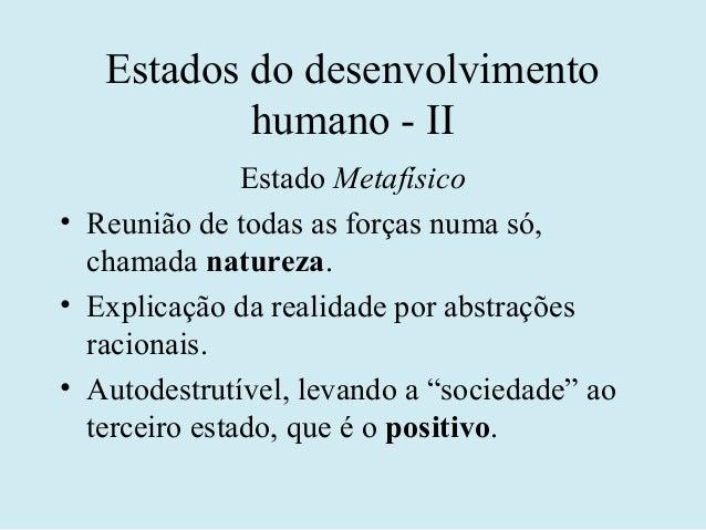 Estados do desenvolvimento           humano - II               Estado Metafísico• Reunião de todas as forças numa só,  cha...