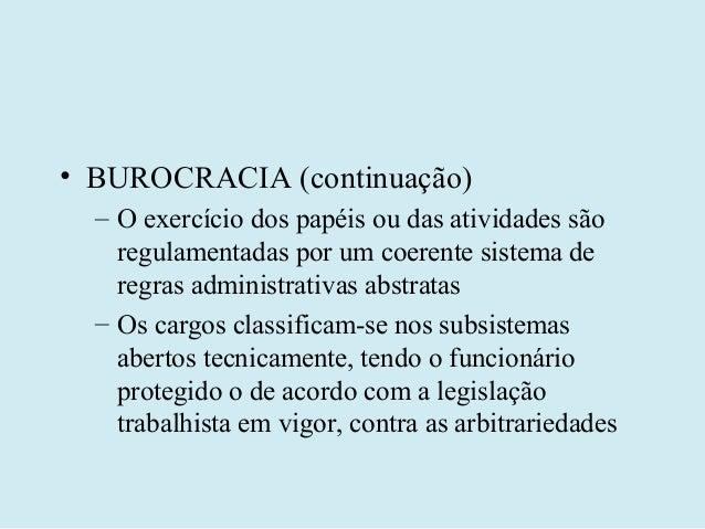 • BUROCRACIA (continuação)  – O exercício dos papéis ou das atividades são    regulamentadas por um coerente sistema de   ...