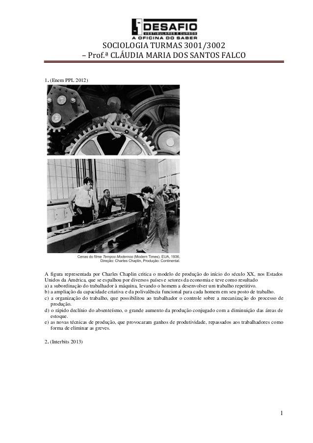 SOCIOLOGIA TURMAS 3001/3002 – Prof.ª CLÁUDIA MARIA DOS SANTOS FALCO 1 1. (Enem PPL 2012) A figura representada por Charles...