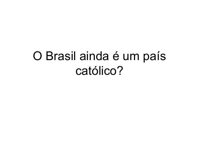 O Brasil ainda é um país católico?
