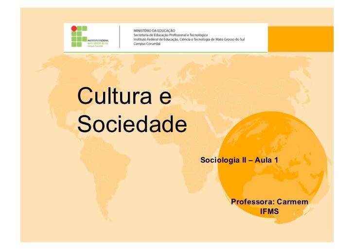 Cultura eSociedade            Sociologia II – Aula 1                    Professora: Carmem                           IFMS