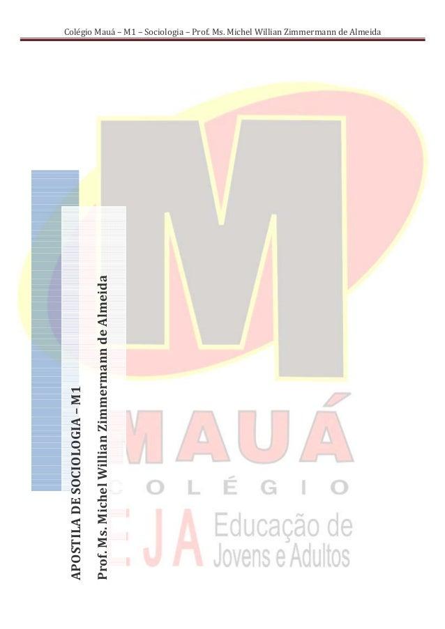 Colégio Mauá – M1 – Sociologia – Prof. Ms. Michel Willian Zimmermann de Almeida                              Prof. Ms. Mic...