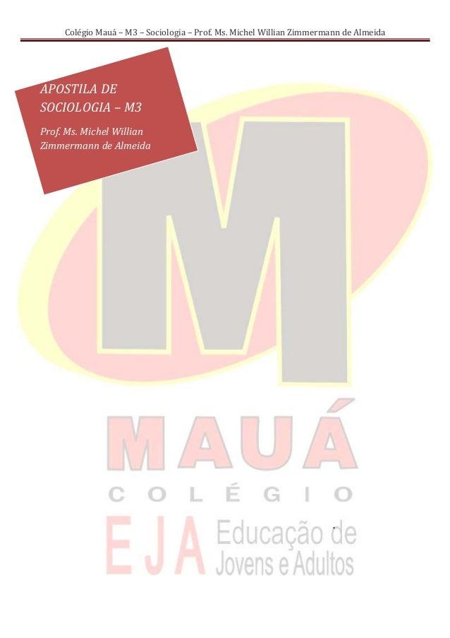 Colégio Mauá – M3 – Sociologia – Prof. Ms. Michel Willian Zimmermann de AlmeidaAPOSTILA DESOCIOLOGIA – M3Prof. Ms. Michel ...