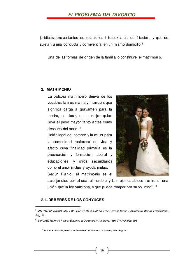 EL PROBLEMA DEL DIVORCIO 16 jurídicos, provenientes de relaciones intersexuales, de filiación, y que se sujetan a una cond...
