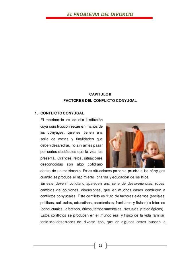 EL PROBLEMA DEL DIVORCIO 22 CAPITULO II FACTORES DEL CONFLICTO CONYUGAL 1. CONFLICTO CONYUGAL El matrimonio es aquella ins...