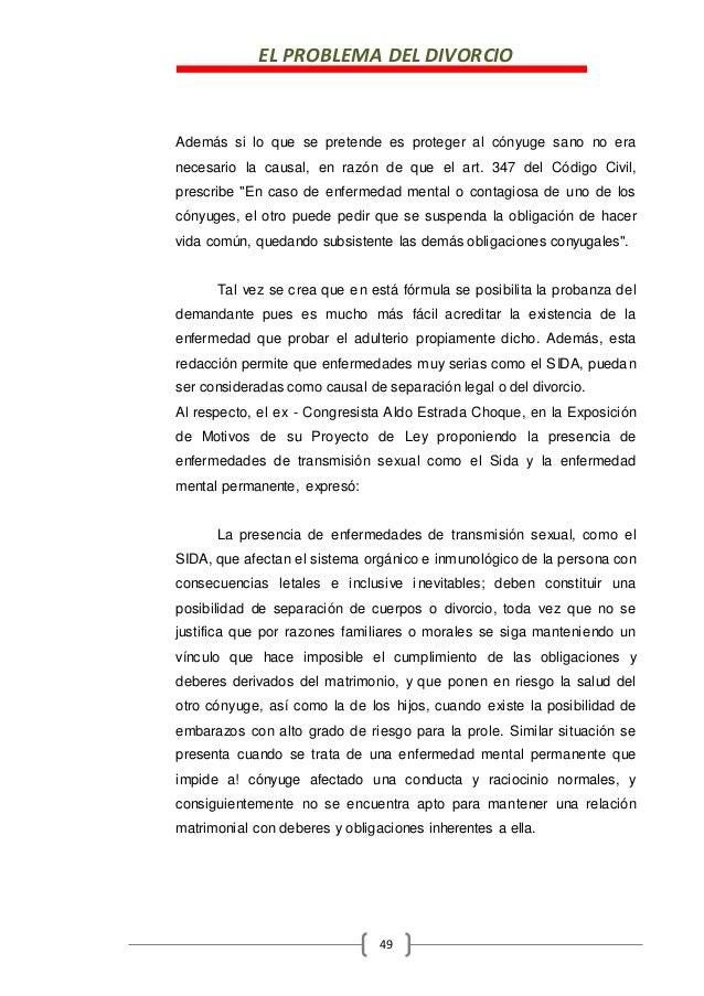 EL PROBLEMA DEL DIVORCIO 49 Además si lo que se pretende es proteger al cónyuge sano no era necesario la causal, en razón ...