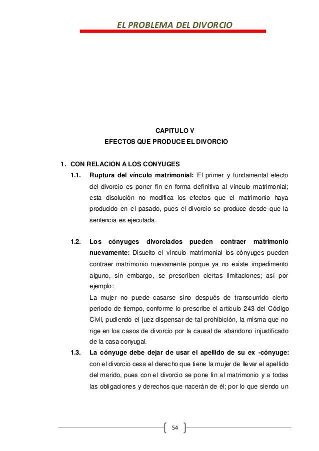 EL PROBLEMA DEL DIVORCIO 54 CAPITULO V EFECTOS QUE PRODUCE EL DIVORCIO 1. CON RELACION A LOS CONYUGES 1.1. Ruptura del vín...