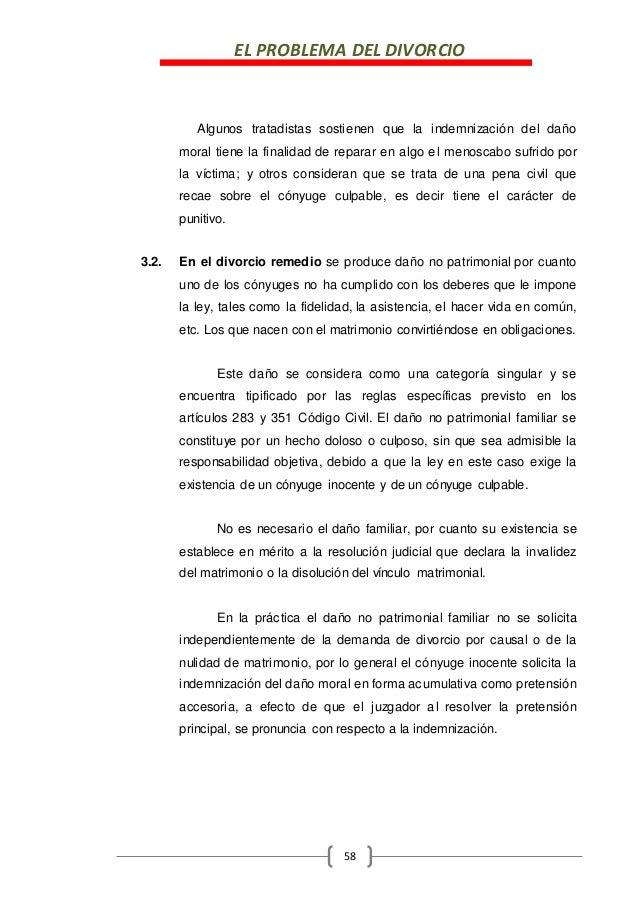EL PROBLEMA DEL DIVORCIO 58 Algunos tratadistas sostienen que la indemnización del daño moral tiene la finalidad de repara...