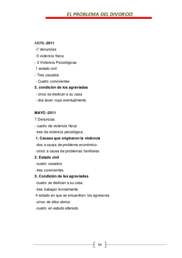 EL PROBLEMA DEL DIVORCIO 64 ABRIL-2011 -7 denuncias -5 violencia física - 2 Violencia Psicológicas 1 estado civil - Tres c...