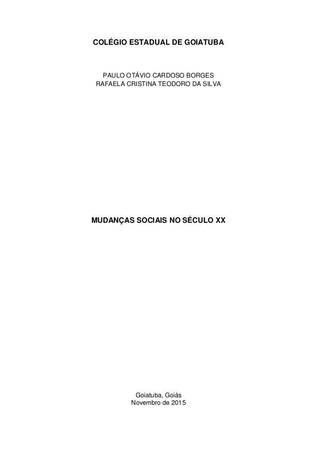 COLÉGIO ESTADUAL DE GOIATUBA PAULO OTÁVIO CARDOSO BORGES RAFAELA CRISTINA TEODORO DA SILVA MUDANÇAS SOCIAIS NO SÉCULO XX G...